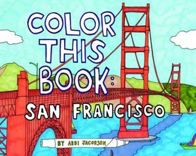 Color This Book San Francisco by Abbi Jacobson