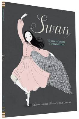 Swan The Life and Dance of Anna Pavlova by Laurel Snyder