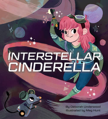 Interstellar Cinderella by Deborah Underwood, Meg Hunt