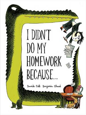 I Didn't Do My Homework Because by Benjamin Chaud, Davide Cali