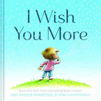 I Wish You More by Amy Krouse Rosenthal, Tom Lichtenheld