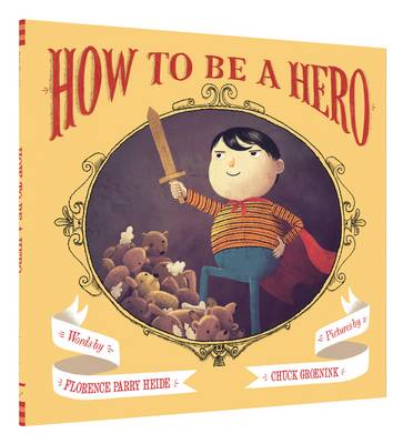 How to be a Hero by Florence Parry Heide, Chuck Groenink