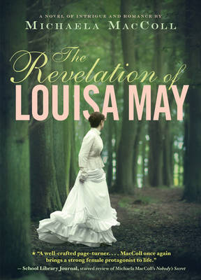 The Revelation of Louisa May A Novel of Intrigue and Romance by Michaela MacColl