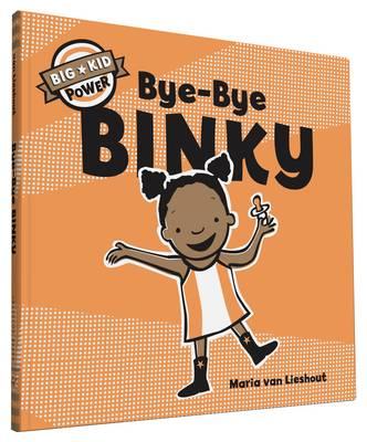 Bye-Bye Binky Big Kid Power by Maria Van Lieshout