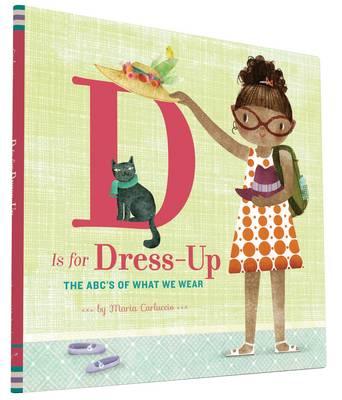 D is for Dress Up The ABC's of What We Wear by Maria Carluccio