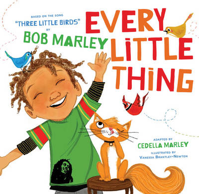 Every Little Thing Based on the Song 'Three Little Birds' by Bob Marley by Bob Marley, Cedella Marley