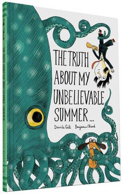 The Truth About My Unbelievable Summer . . . by Benjamin Chaud, Davide Cali