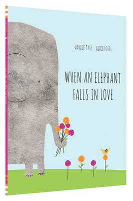 When an Elephant Falls in Love by Davide Cali