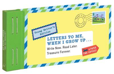 Letters to Me, When I Grow Up Write Now. Read Later. Treasure Forever by Lea Redmond