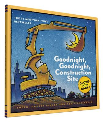 Goodnight, Goodnight, Construction Site Glow-in-the-Dark Edition by Sherri Duskey Rinker