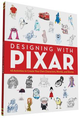 Designing with Pixar 45 Activities to Create Your Own Characters, Worlds, and Stories by Emily Haynes, John Lasseter, Michael Bierut, Cooper Hewitt Smithsonian Design Museum