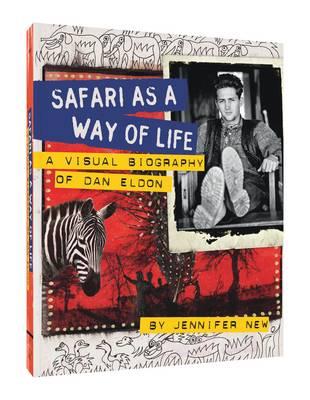 Safari as a Way of Life A Visual Biography of Dan Eldon by Jennifer New