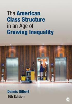 The American Class Structure in an Age of Growing Inequality by Dennis L. Gilbert