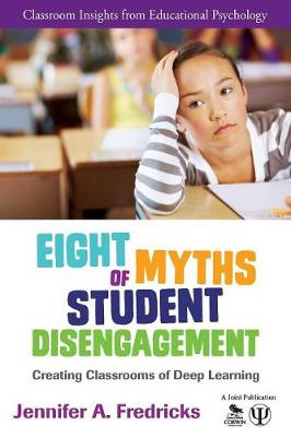 Eight Myths of Student Disengagement Creating Classrooms of Deep Learning by Jennifer Ann Fredricks