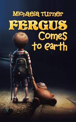 Fergus Comes to Earth by Michaela Turner