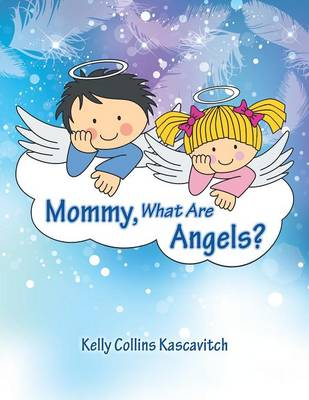 Mommy, What Are Angels? by Kelly Collins Kascavitch