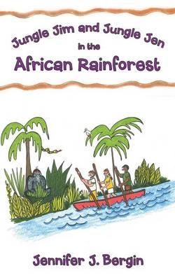 Jungle Jim and Jungle Jen in the African Rainforest by Jennifer J Bergin