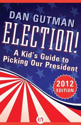 Election! A Kid's Guide to Picking Our President by Dan Gutman