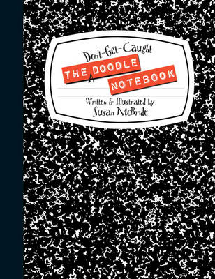 The Don't-Get-Caught Doodle Notebook by Susan McBride