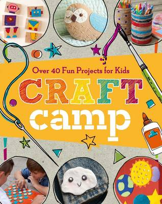 Craft Camp Over 40 Fun Projects for Kids by Lark Crafts
