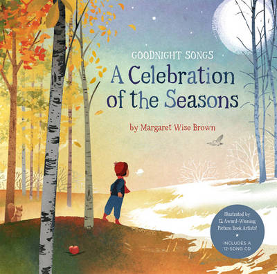 Goodnnight Songs: A Celebration of the Seasons Illustrated by Twelve Award-Winning Picture Book Artists by Margaret Wise Brown