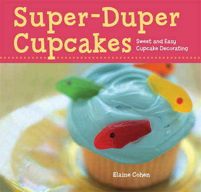 Super-duper Cupcakes Sweet and Easy Cupcake Decorating by Elaine Cohen