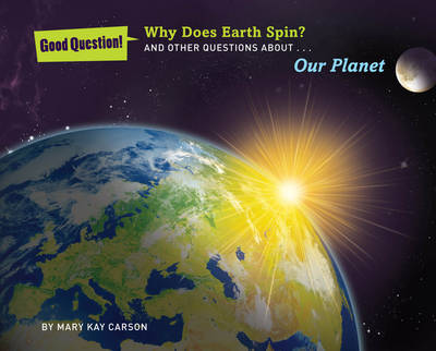 Why does Earth spin? And other questions about our planet by Mary Kay Carson