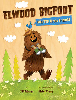 Elwood Bigfoot Wanted: Birdie Friends! by Jill Esbaum