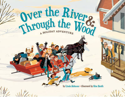 Over the River & Through the Wood A Holiday Adventure by Linda Ashman