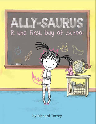 Allysaurus & the First Day of School by Richard Torrey