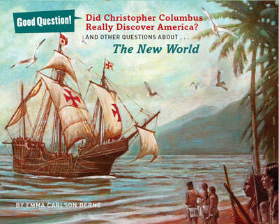 Did Christopher Columbus Really Discover America? And Other Questions About the New World by Emma Carlson Berne