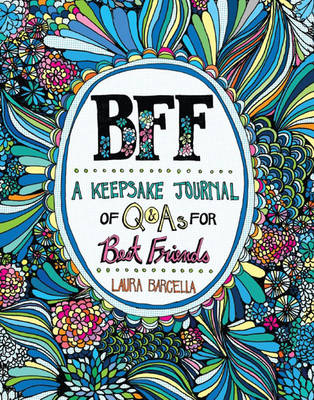 BFF A Keepsake Journal of Q&As for Best Friends by Laura Barcella