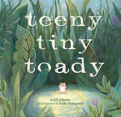 Teeny Tiny Toady by Jill Esbaum