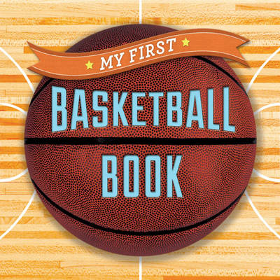 My First Basketball Book by Sterling Children's