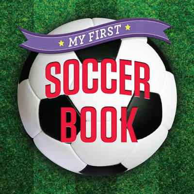 My First Soccer Book by Sterling Children's