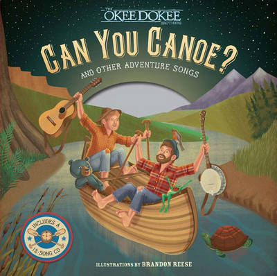 Can You Canoe? And Other Adventure Songs by Joe Mailander, Justin Lansing