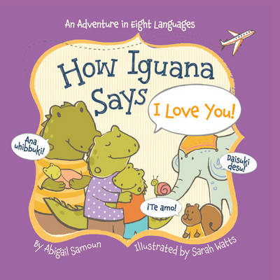 How Iguana Says I Love You! by Abigail Samoun