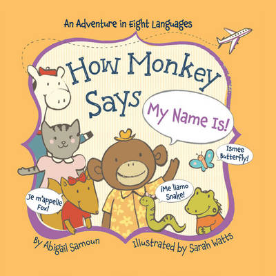 How Monkey Says My Name is! by Abigail Samoun