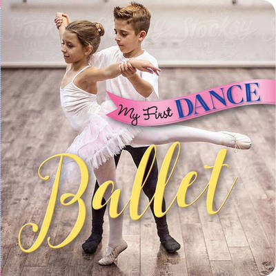 My First Dance: Ballet by Sterling Children's Books