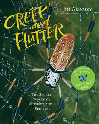 Creep and Flutter The Secret World of Insects and Spiders by Jim Arnosky