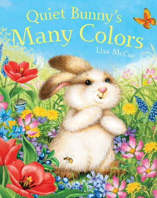 Quiet Bunny's Many Colors by Lisa McCue