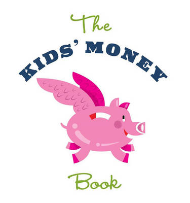 The Kids Money Book Earning, Saving, Spending, Investing, Donating by Jamie Kyle McGillian