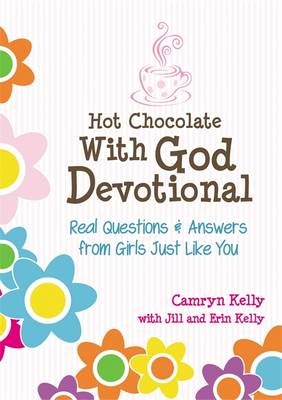 Hot Chocolate with God Devotional Real Questions & Answers from Girls Just Like You by Camryn Kelly