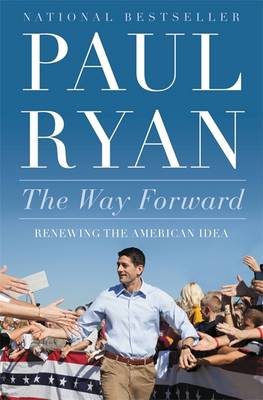 The Way Forward Renewing the American Idea by Paul Ryan