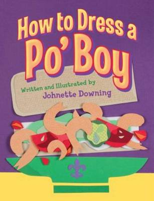 How to Dress a Po Boy by Johnette Downing