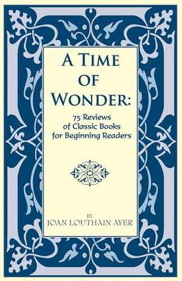 A Time of Wonder 75 Reviews of Classic Books for Beginning Readers by Joan Louthain Ayer