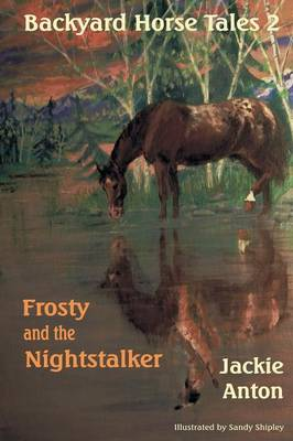 Backyard Horse Tales 2 Frosty and the Nightstalker by Jackie Anton