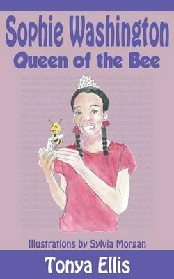 Sophie Washington Queen of the Bee by Tonya Ellis