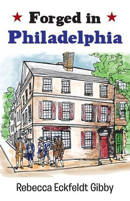 Forged in Philadelphia by Rebecca Eckfeldt Gibby