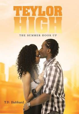 Teylor High The Summer Hook Up by T D Hubbard